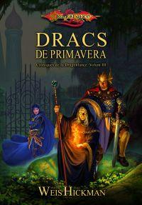 DRACS DE PRIMAVERA. CRONIQUES DE DRAGONLANCE III