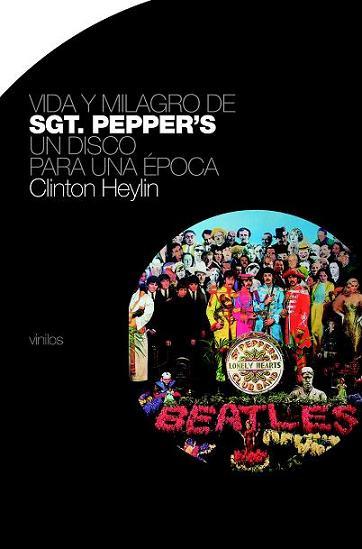 VIDA Y MILAGRO DE SGT. PEPPER'S. (BY CLINTON HEYLIN)